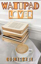 Wattpad Lover by Cookiesxxi