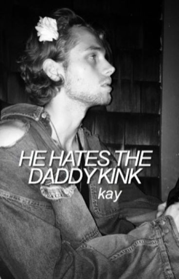 he hates the daddy kink ;; lrh