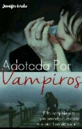 ♡Adotada Por Vampiros♡