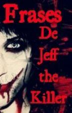 Frases De Jeff The Killer!!  by xxxSoy_Jxxx