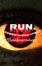 Run. ||Zombie Apocalypse|| book 1 || by thewalkingcreatures