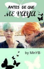 Antes De Que Me Vaya (YoonMin) by Min_yb