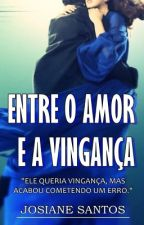 Entre o Amor e a Vingança by Jo_Si_Ane