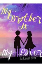 """MY BROTHER IS MY LOVER"" COMPLETED (JaiLene) by JaiLeneFever"