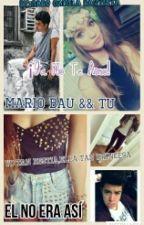 *El no era Asi*Mario bau && Tu* by CaroCanelaBautista