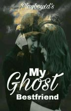 My Ghost Besfriend by Playboyxd