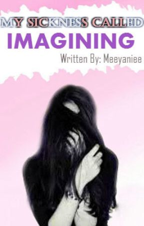 My Sickness Called Imagining (On-Going) [VERY SLOW UPDATE!!] by Meeyaniee