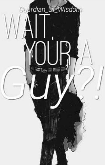 Wait, Your A Guy?!