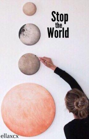 Stop The World by ellaxcx
