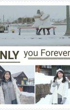 *ONLY YOU FOREVER* by kacanggoreng48