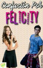 Confusión Por Felicity by -SnxwGuy