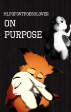 On Purpose {jυdy х nιcĸ} by mlpgfsvtfoesulover