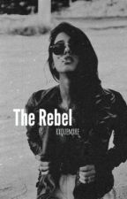 The Rebel [ON HOLD] by lowkeypreferences