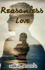 Reasonless Love by saskia_amanda
