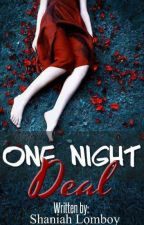 One Night Deal(COMPLETED) by Shaniah_22