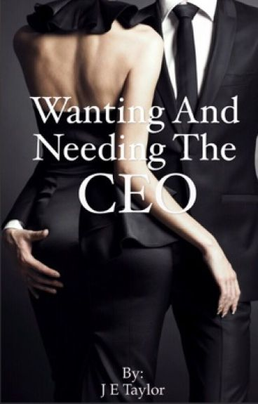 Wanting and needing the CEO [COMPLETED]