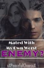 Mated With My Own Worst Enemy? by xXPeacefulChaosxX