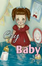Cry Baby [CONCLUÍDO] by JujuhAngel
