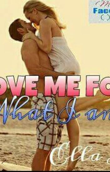 Love Me For What I Am (COMPLETED)