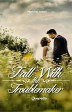 Fall With the Trouble Maker - SUDAH TERBIT - by RiantieA