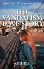 The Vandalism Love Story (A Short Story) by Sejuru