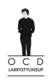 OCD ➳ Larry Stylinson by LarryStylinSup