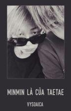 [ Đoản văn ][ BTS ][ VMin ] MinMin là của TaeTae by VySoaiCa