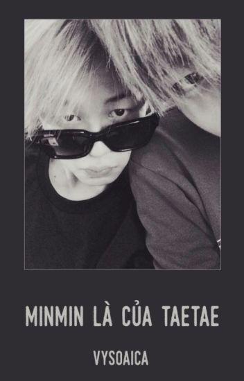 [ Đoản văn ][ BTS ][ VMin ] MinMin là của TaeTae