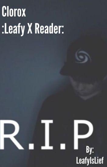 Clorox ☤ LeafyIsHere X Reader