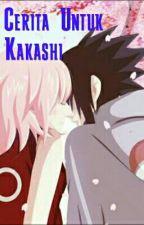 Cerita Untuk Kakashi ✔ by yuura_brena