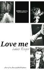 Love me | Lukas Rieger [Zakończone ] by louisisteddybear