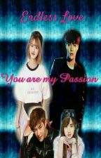 You Are My Passion(16+ or May Be 18) by xoloveyixing