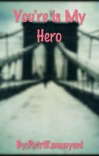 You're Is My Hero by PutriSukma_