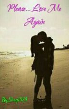 Please... Love Me Again by Shey1024