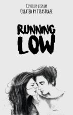 RUNNING LOW [SLOW UPDATE] by itsastraze