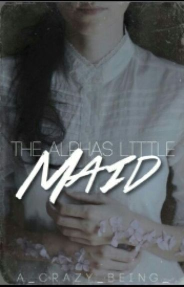 (Manan FF) The Alpha's Little Maid (on hold)