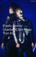 [Fanfic] [ Semin/Chanbaek] Bên Nhau Trọn Đời by Lumin2620