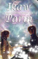 Ikaw Parin [ON-HOLD] by HopelessDarkPrincess