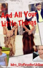 And All Your Little Things *slow Updates* by Mrs_StyPayaHorLikSon