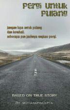 Pergi Untuk Pulang by mutiarapradipta