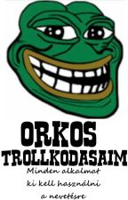 Orkos Trollkodásaim by ek3222