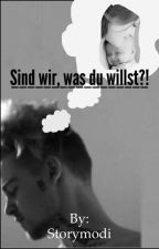 Sind wir, was du willst?! by Storymodi