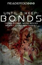 Until I Keep : Bonds ( A Naruto Fanfiction ) by Reader132000