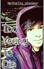 LeafyIshere X 16yearold!Reader: Too Young To Die. by nathalie_abadeer