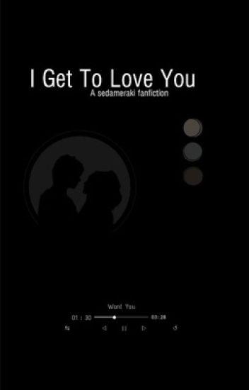 I Get To Love you [Joshaya] {GMW}