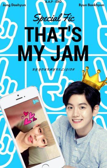 THAT'S MY JAM [DaeBaek - Special Fic]
