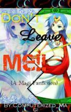 Don't Leave Me!!(A Magi Fanfiction) ON HIATUS by Computerized_Magi