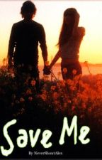 Save Me [Book One in the Broken Promises Series] by NeverShoutAlex