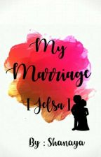 My Marriage [Jelsa] ✔ by Chanberry_Legolas