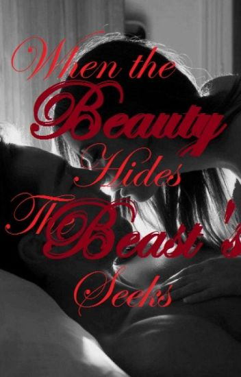 When The Beauty Hides, The Beast Seeks